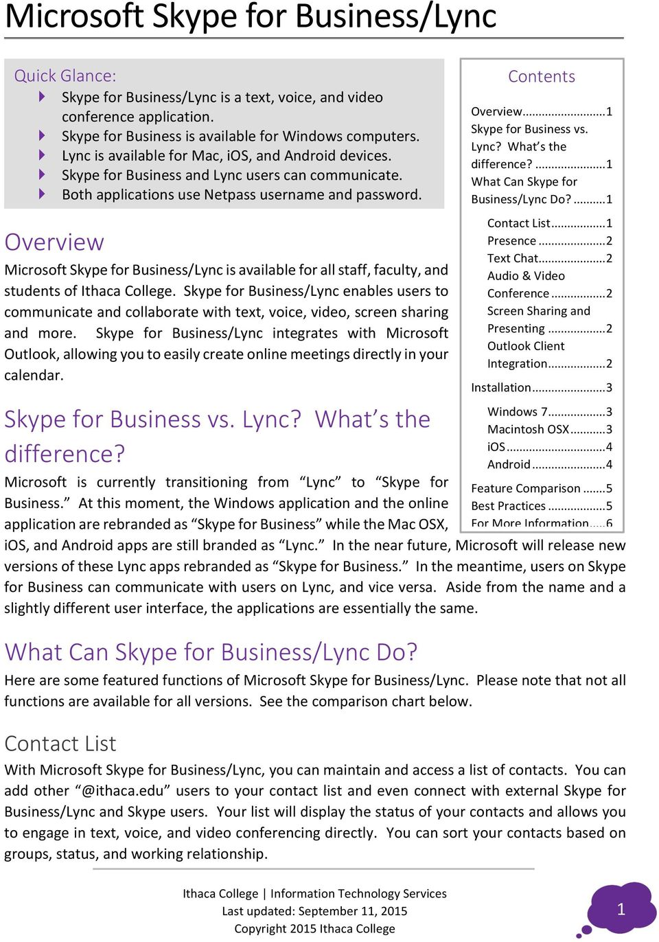 .. 1 Skype for Business vs. Lync? What s the difference?... 1 What Can Skype for Business/Lync Do?