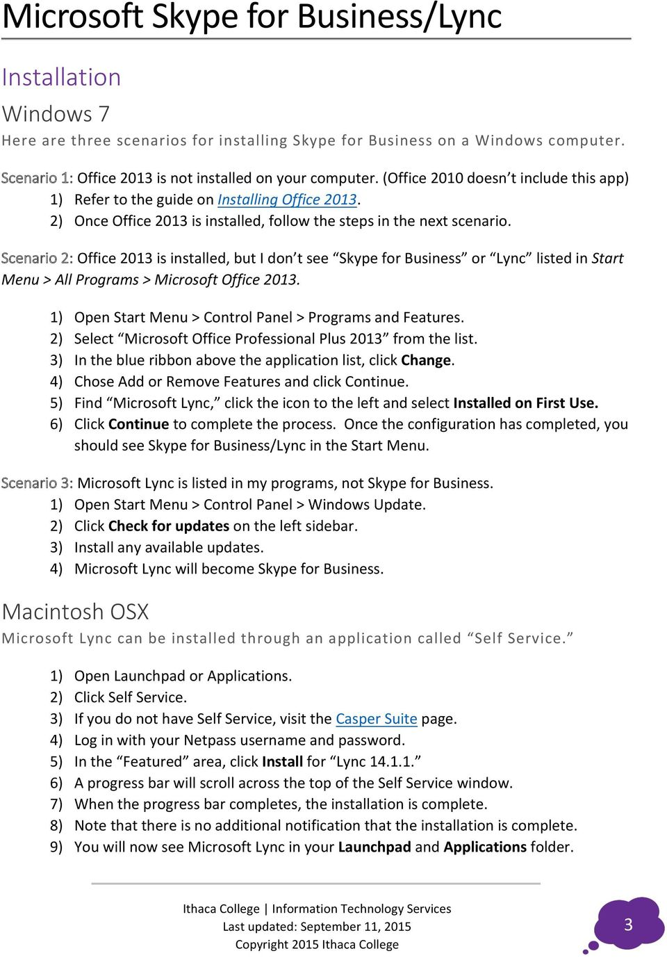 Scenario 2: Office 2013 is installed, but I don t see Skype for Business or Lync listed in Start Menu > All Programs > Microsoft Office 2013.