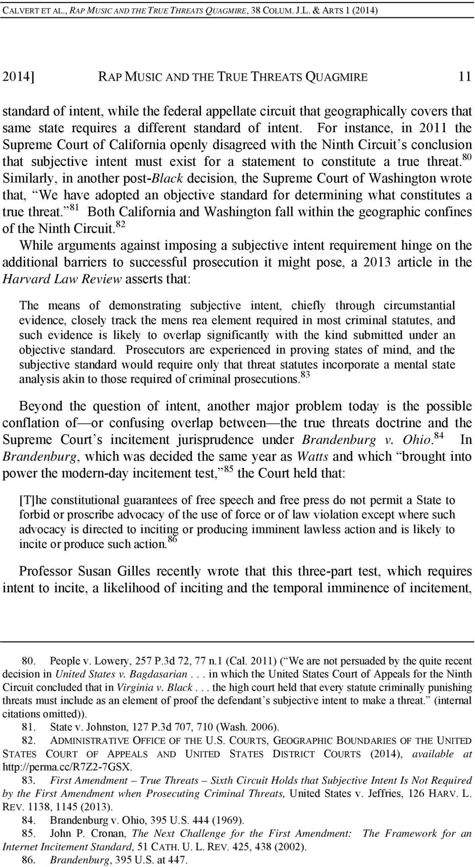 80 Similarly, in another post-black decision, the Supreme Court of Washington wrote that, We have adopted an objective standard for determining what constitutes a true threat.