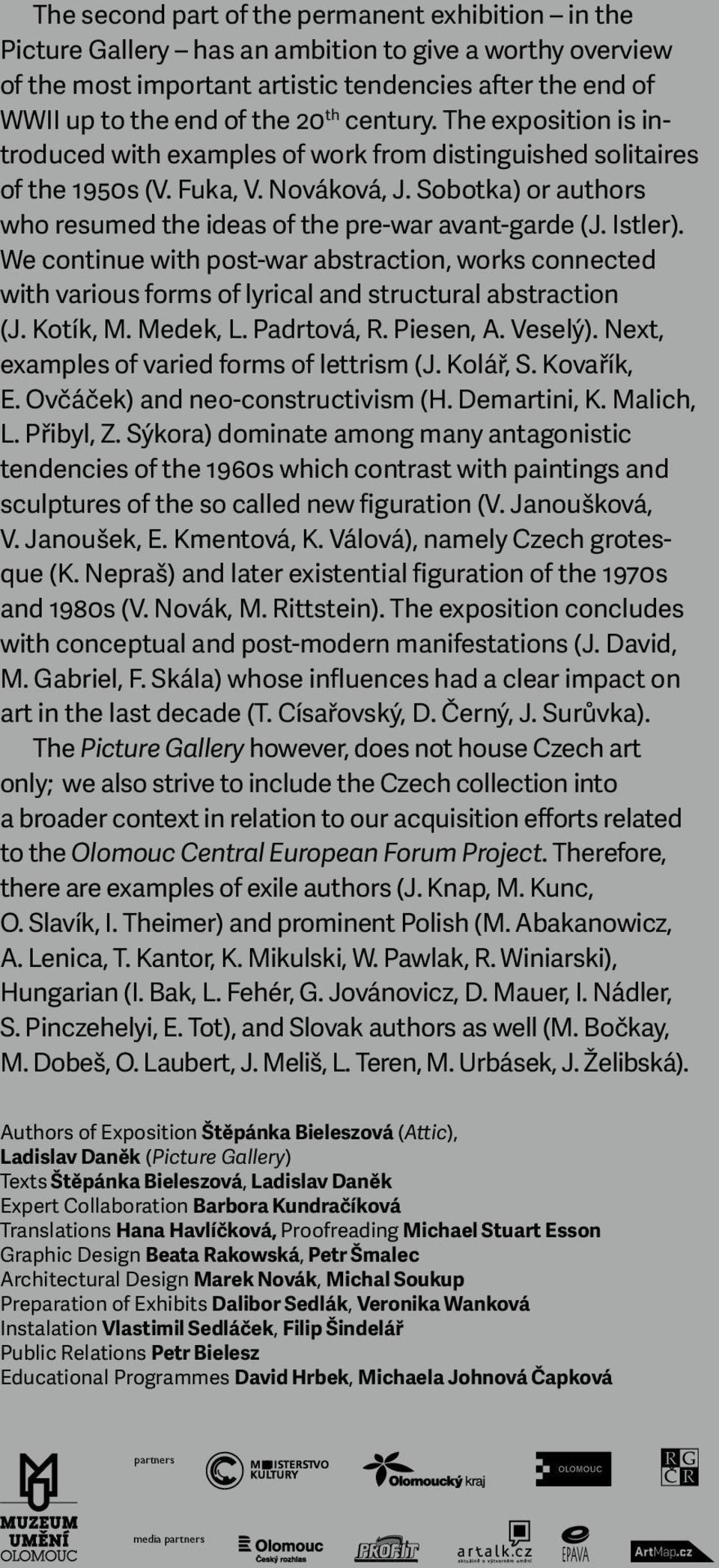 Sobotka) or authors who resumed the ideas of the pre-war avant-garde (J. Istler). We continue with post-war abstraction, works connected with various forms of lyrical and structural abstraction (J.