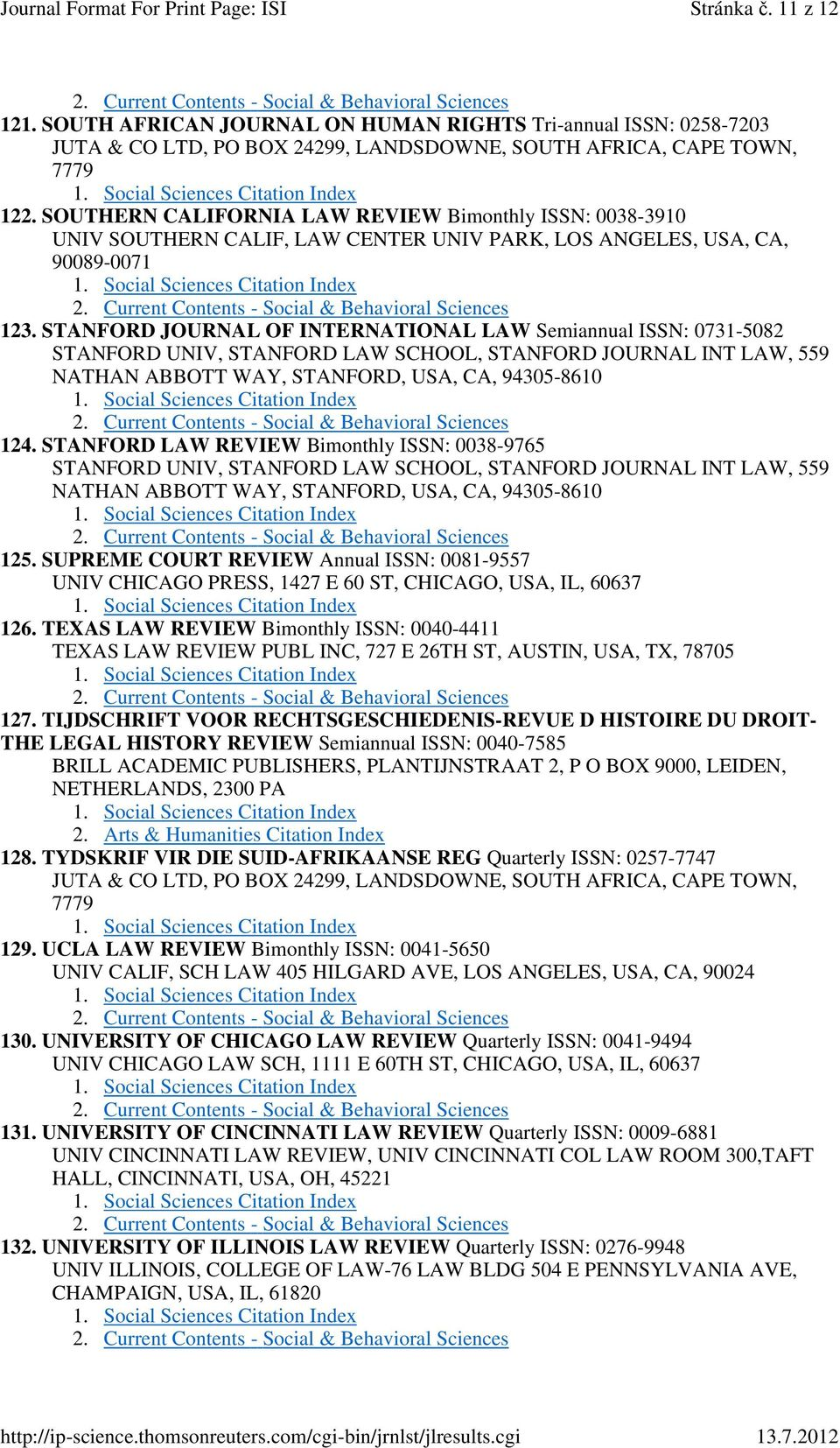 STANFORD JOURNAL OF INTERNATIONAL LAW Semiannual ISSN: 0731-5082 STANFORD UNIV, STANFORD LAW SCHOOL, STANFORD JOURNAL INT LAW, 559 NATHAN ABBOTT WAY, STANFORD, USA, CA, 94305-8610 124.