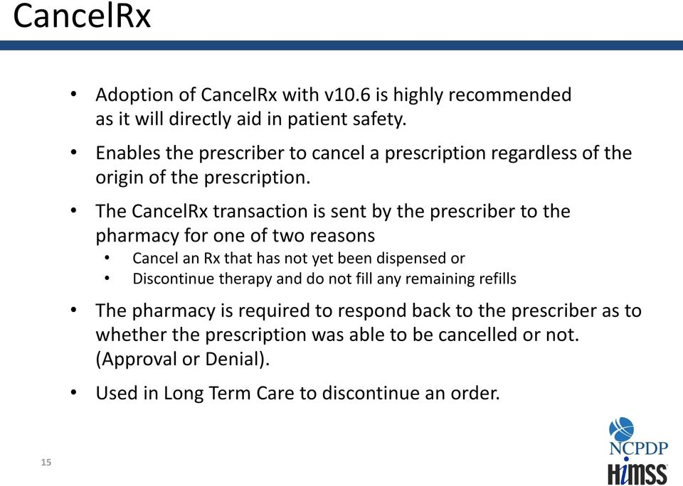 The CancelRx transaction is sent by the prescriber to the pharmacy for one of two reasons Cancel an Rx that has not yet been dispensed or
