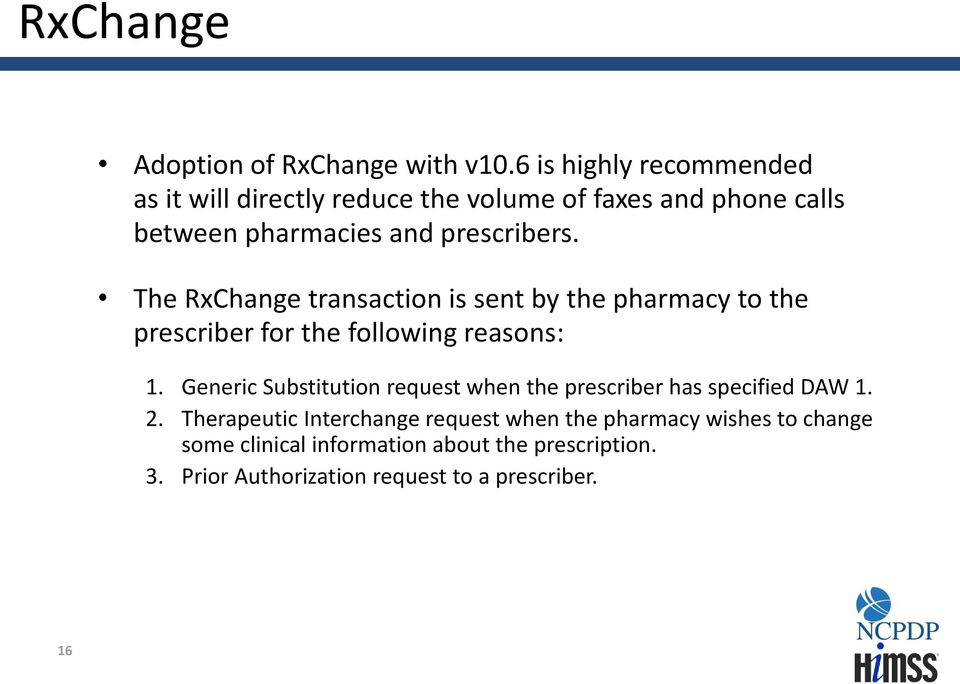 The RxChange transaction is sent by the pharmacy to the prescriber for the following reasons: 1.