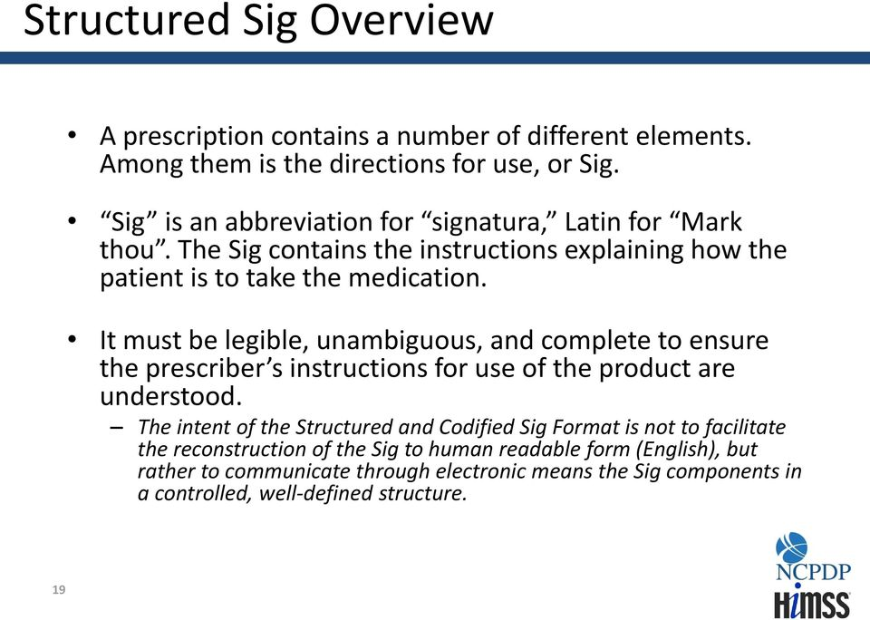 It must be legible, unambiguous, and complete to ensure the prescriber s instructions for use of the product are understood.