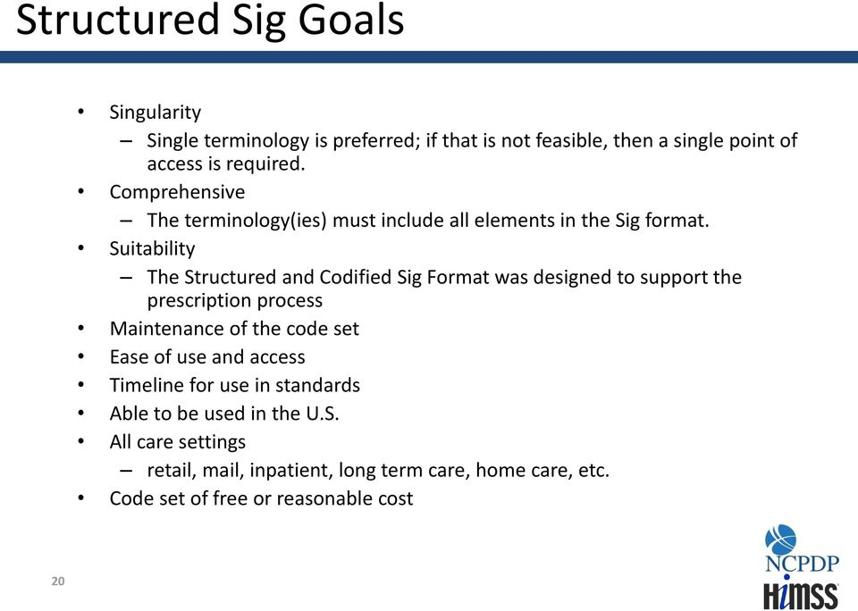 Suitability The Structured and Codified Sig Format was designed to support the prescription process Maintenance of the code set Ease