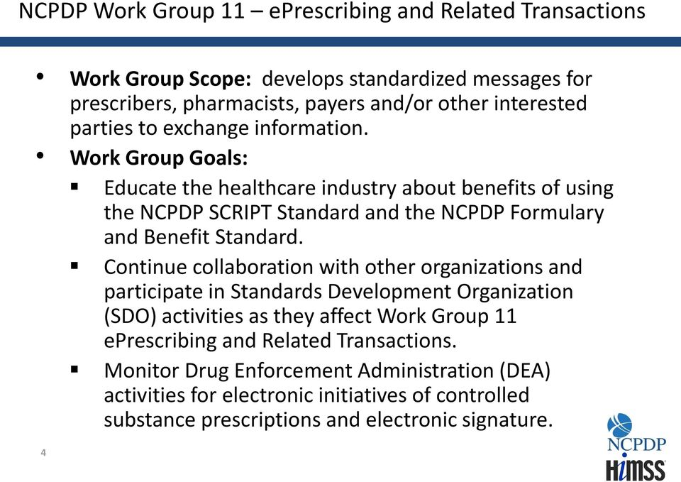 Work Group Goals: Educate the healthcare industry about benefits of using the NCPDP SCRIPT Standard and the NCPDP Formulary and Benefit Standard.
