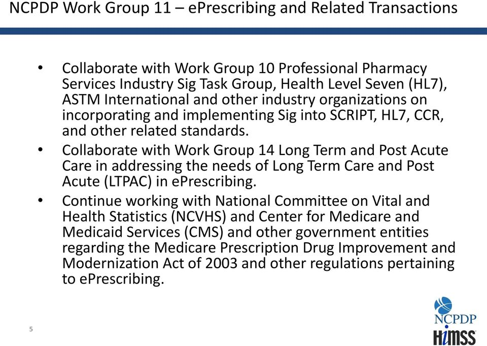 Collaborate with Work Group 14 Long Term and Post Acute Care in addressing the needs of Long Term Care and Post Acute (LTPAC) in eprescribing.