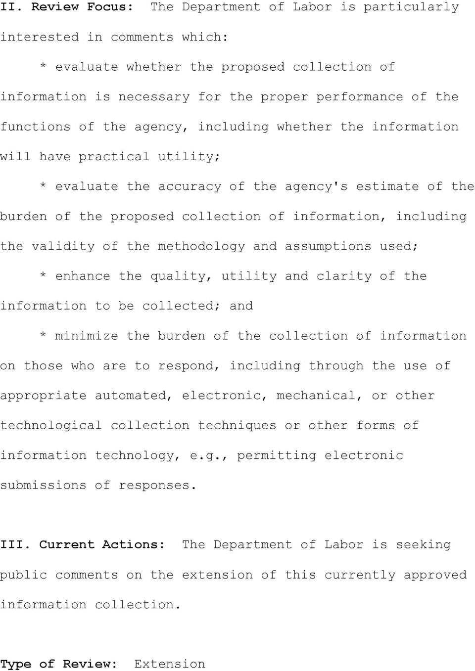 including the validity of the methodology and assumptions used; * enhance the quality, utility and clarity of the information to be collected; and * minimize the burden of the collection of