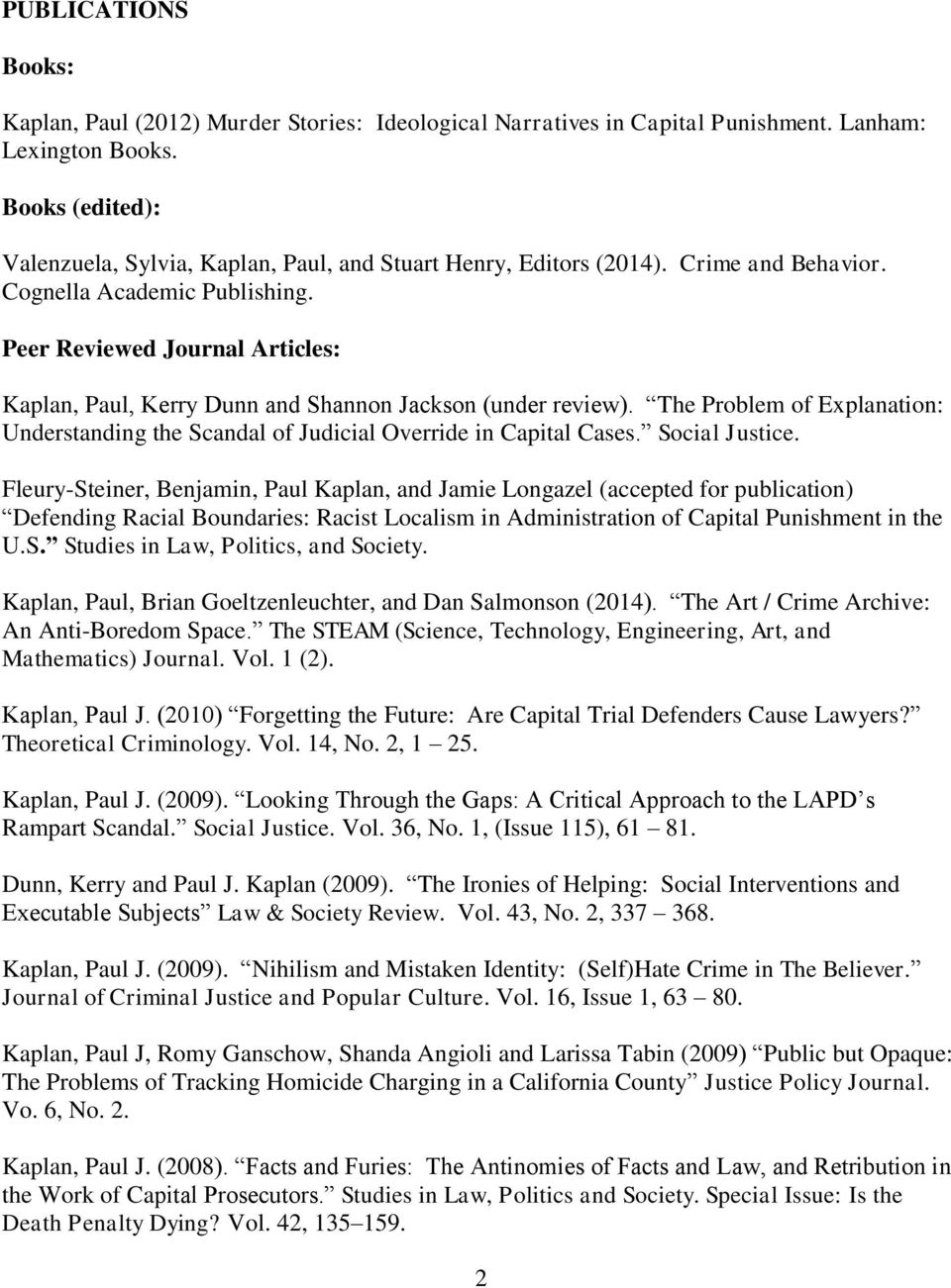 Peer Reviewed Journal Articles: Kaplan, Paul, Kerry Dunn and Shannon Jackson (under review). The Problem of Explanation: Understanding the Scandal of Judicial Override in Capital Cases.