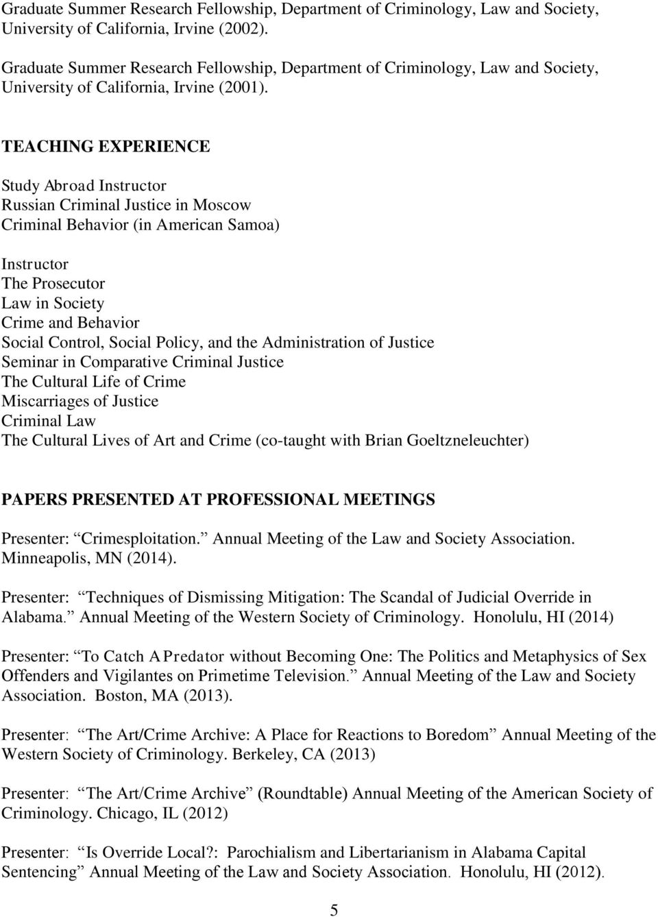 Policy, and the Administration of Justice Seminar in Comparative Criminal Justice The Cultural Life of Crime Miscarriages of Justice Criminal Law The Cultural Lives of Art and Crime (co-taught with