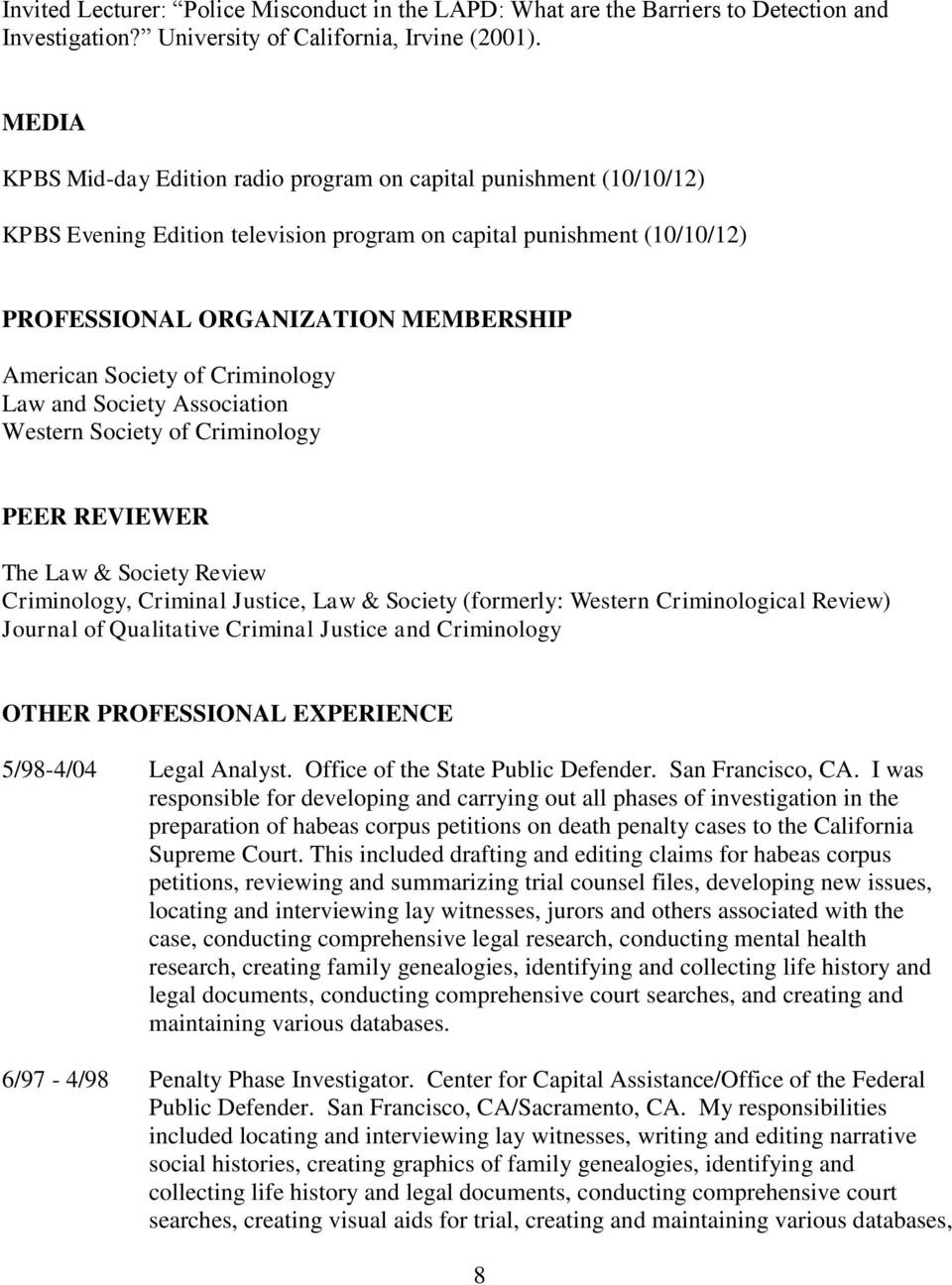 Society of Criminology Law and Society Association Western Society of Criminology PEER REVIEWER The Law & Society Review Criminology, Criminal Justice, Law & Society (formerly: Western Criminological