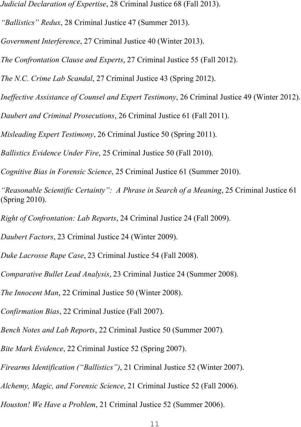 Ineffective Assistance of Counsel and Expert Testimony, 26 Criminal Justice 49 (Winter 2012). Daubert and Criminal Prosecutions, 26 Criminal Justice 61 (Fall 2011).
