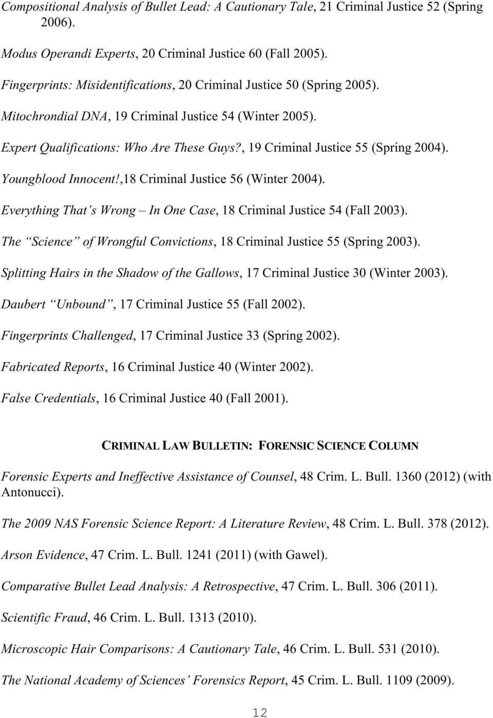 , 19 Criminal Justice 55 (Spring 2004). Youngblood Innocent!,18 Criminal Justice 56 (Winter 2004). Everything That s Wrong In One Case, 18 Criminal Justice 54 (Fall 2003).