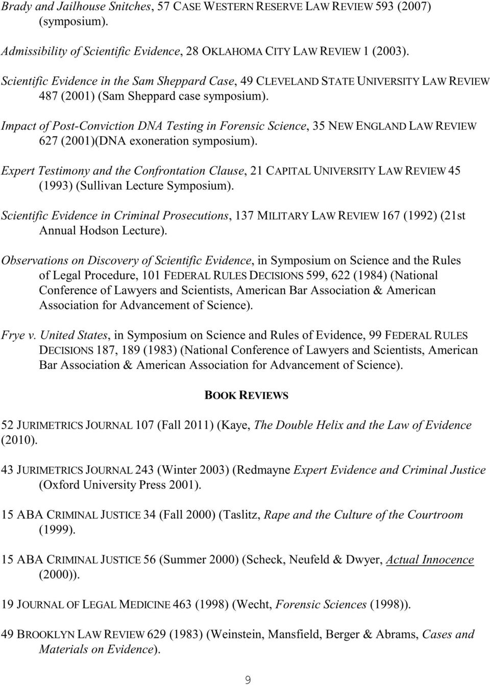 Impact of Post-Conviction DNA Testing in Forensic Science, 35 NEW ENGLAND LAW REVIEW 627 (2001)(DNA exoneration symposium).