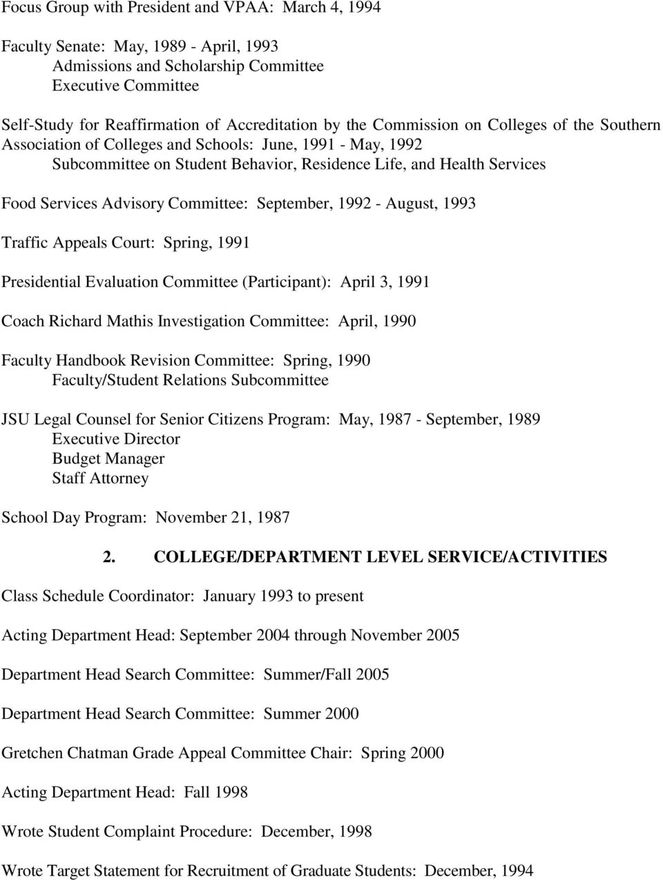 Committee: September, 1992 - August, 1993 Traffic Appeals Court: Spring, 1991 Presidential Evaluation Committee (Participant): April 3, 1991 Coach Richard Mathis Investigation Committee: April, 1990