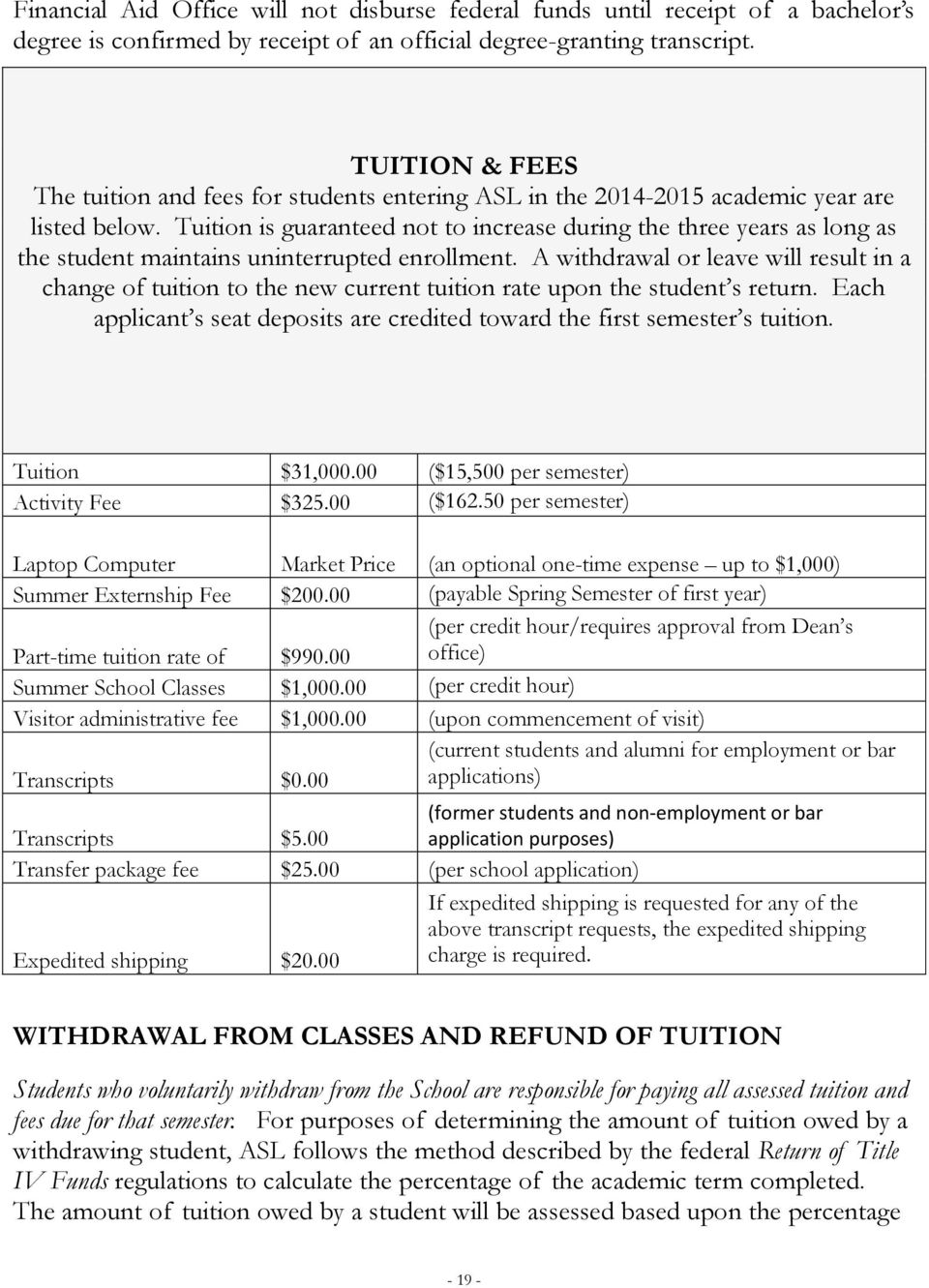 Tuition is guaranteed not to increase during the three years as long as the student maintains uninterrupted enrollment.