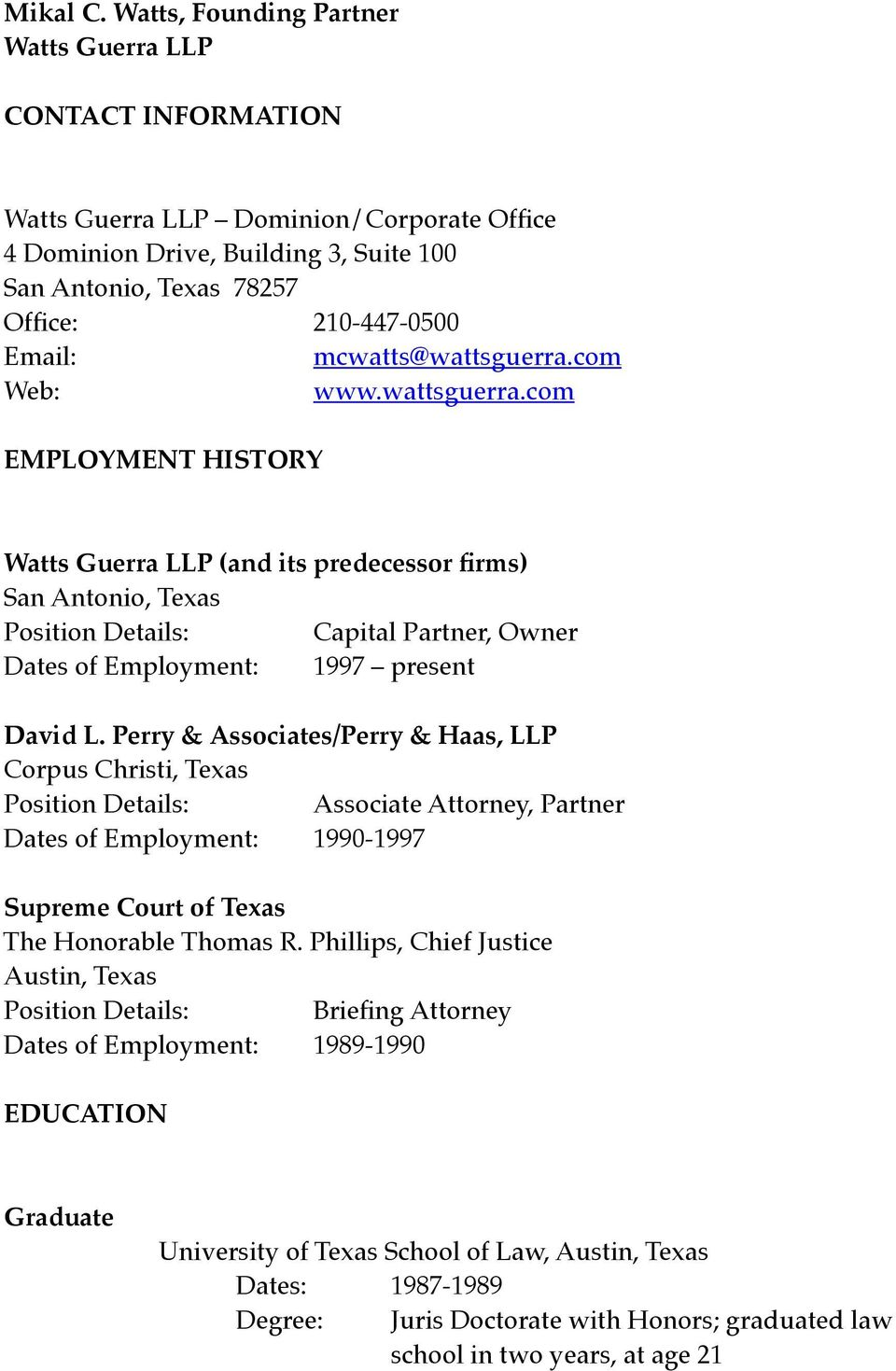 mcwatts@wattsguerra.com Web: www.wattsguerra.com EMPLOYMENT HISTORY Watts Guerra LLP (and its predecessor firms) San Antonio, Texas Position Details: Capital Partner, Owner Dates of Employment: 1997 present David L.