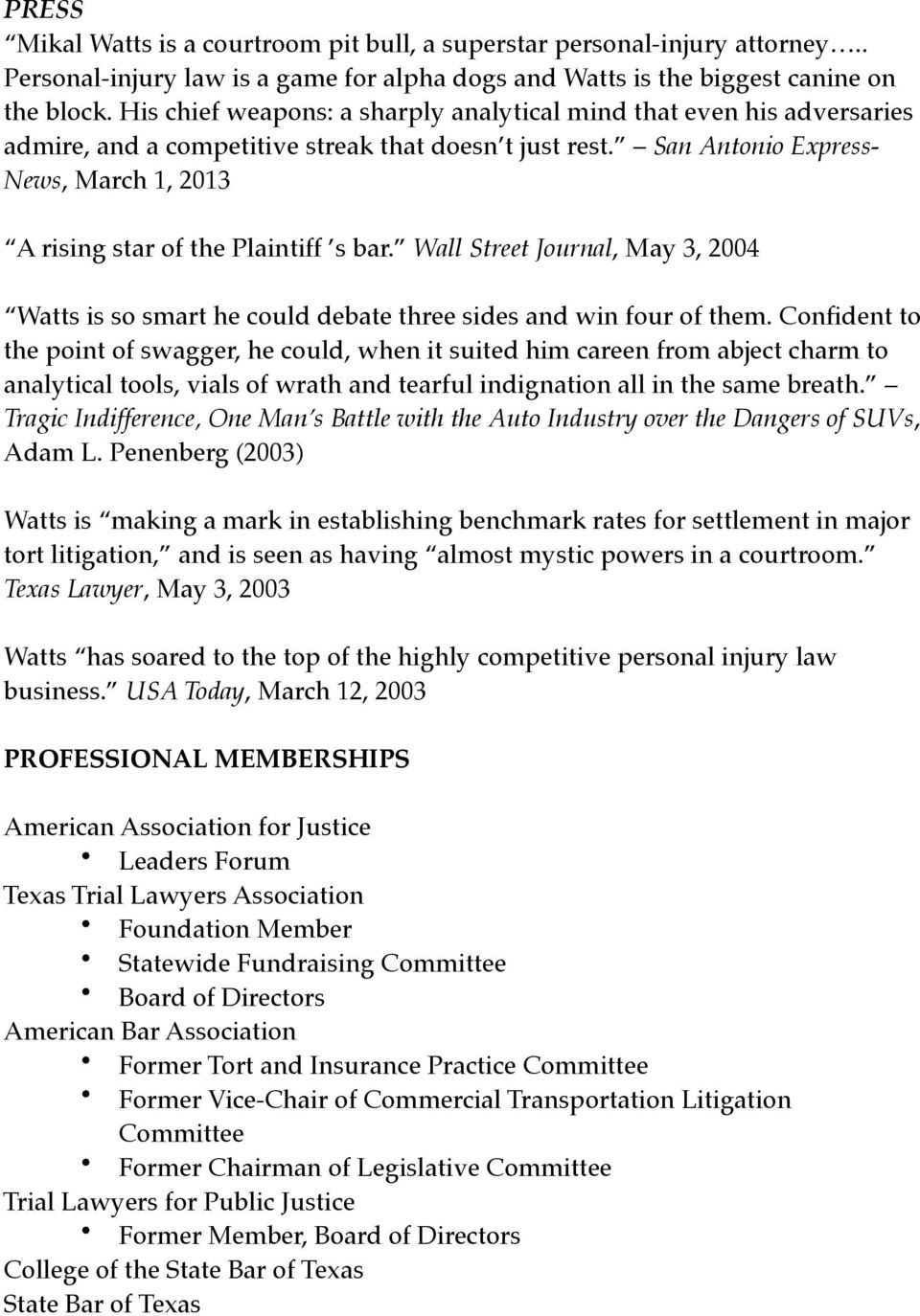 San Antonio Express- News, March 1, 2013 A rising star of the Plaintiff s bar. Wall Street Journal, May 3, 2004 Watts is so smart he could debate three sides and win four of them.