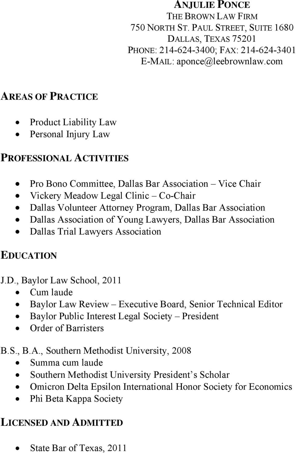 Attorney Program, Dallas Bar Association Dallas Association of Young Lawyers, Dallas Bar Association Dallas Trial Lawyers Association EDUCATION J.D., Baylor Law School, 2011 Cum laude Baylor Law Review Executive Board, Senior Technical Editor Baylor Public Interest Legal Society President Order of Barristers B.