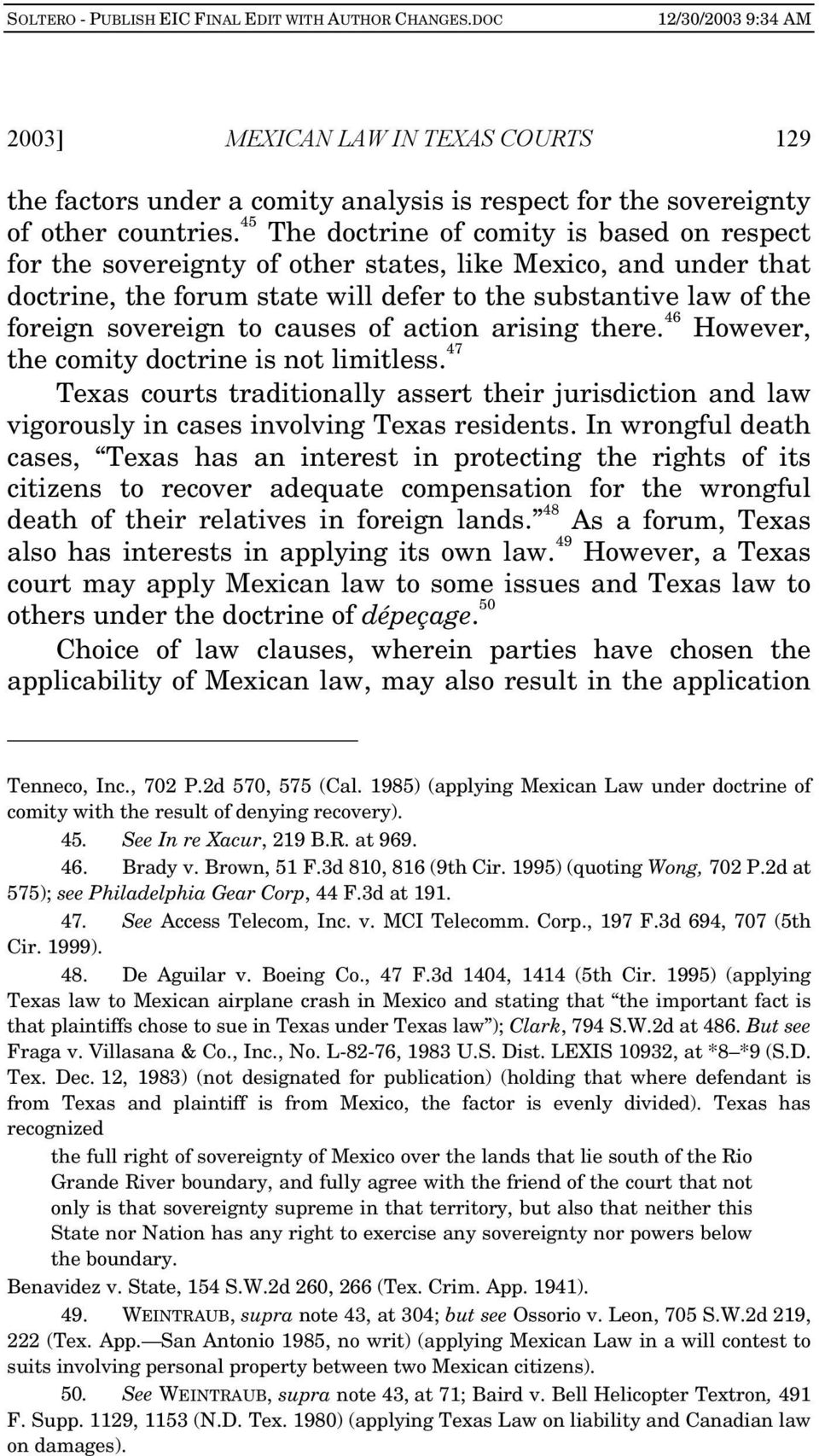 causes of action arising there. 46 However, the comity doctrine is not limitless. 47 Texas courts traditionally assert their jurisdiction and law vigorously in cases involving Texas residents.
