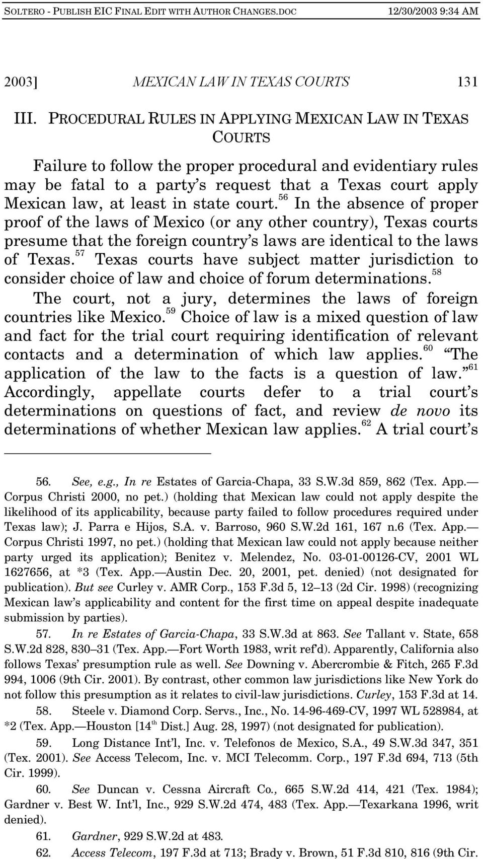 in state court. 56 In the absence of proper proof of the laws of Mexico (or any other country), Texas courts presume that the foreign country s laws are identical to the laws of Texas.