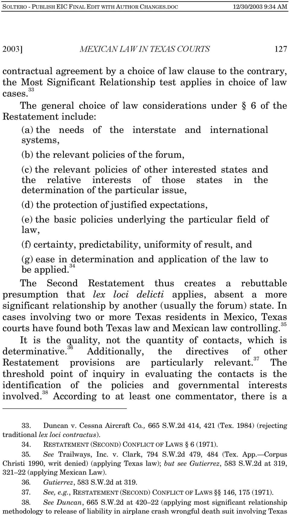 policies of other interested states and the relative interests of those states in the determination of the particular issue, (d) the protection of justified expectations, (e) the basic policies