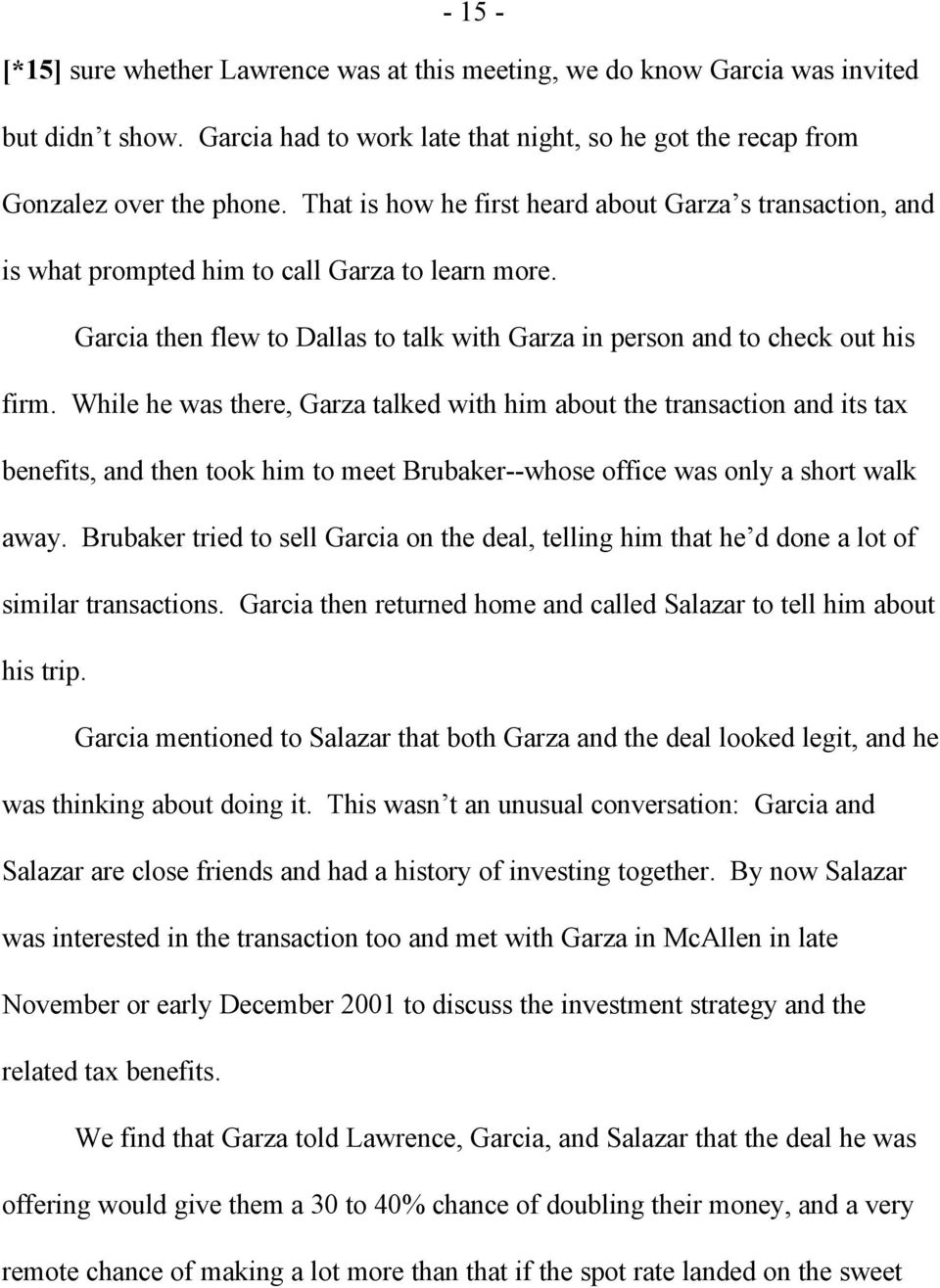 While he was there, Garza talked with him about the transaction and its tax benefits, and then took him to meet Brubaker--whose office was only a short walk away.