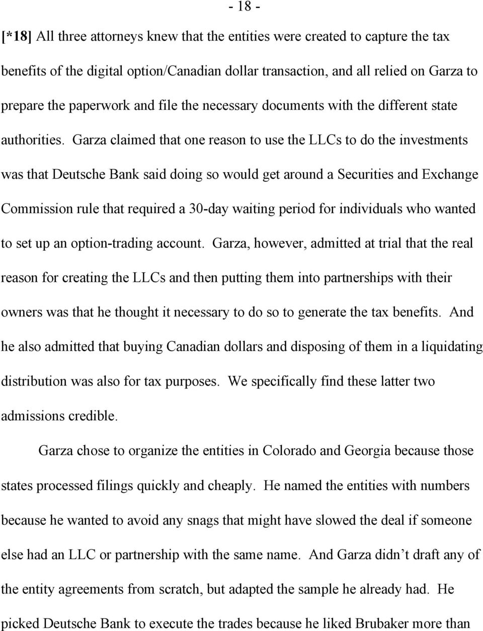 Garza claimed that one reason to use the LLCs to do the investments was that Deutsche Bank said doing so would get around a Securities and Exchange Commission rule that required a 30-day waiting