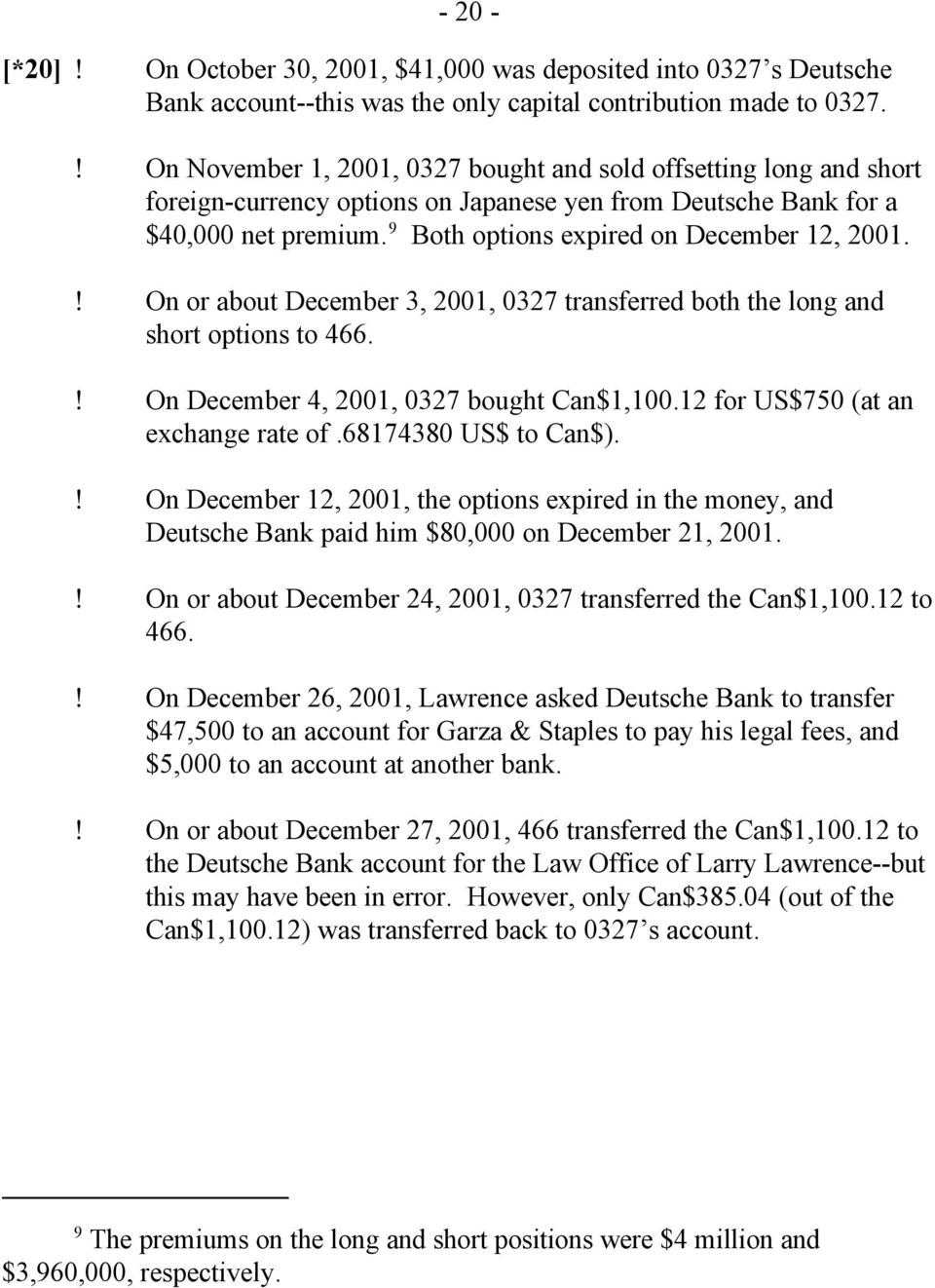 9 Both options expired on December 12, 2001.! On or about December 3, 2001, 0327 transferred both the long and short options to 466.! On December 4, 2001, 0327 bought Can$1,100.