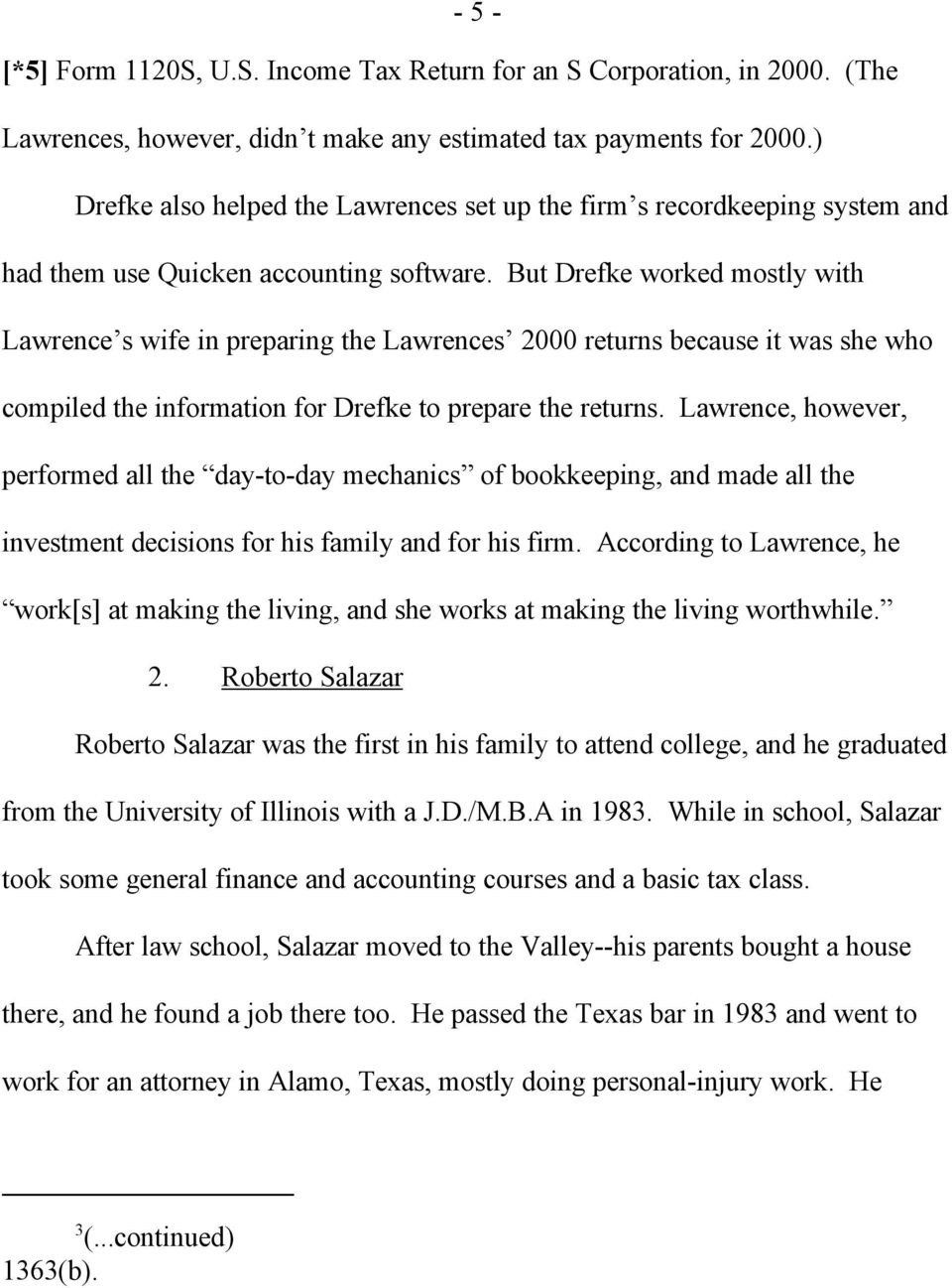 But Drefke worked mostly with Lawrence s wife in preparing the Lawrences 2000 returns because it was she who compiled the information for Drefke to prepare the returns.