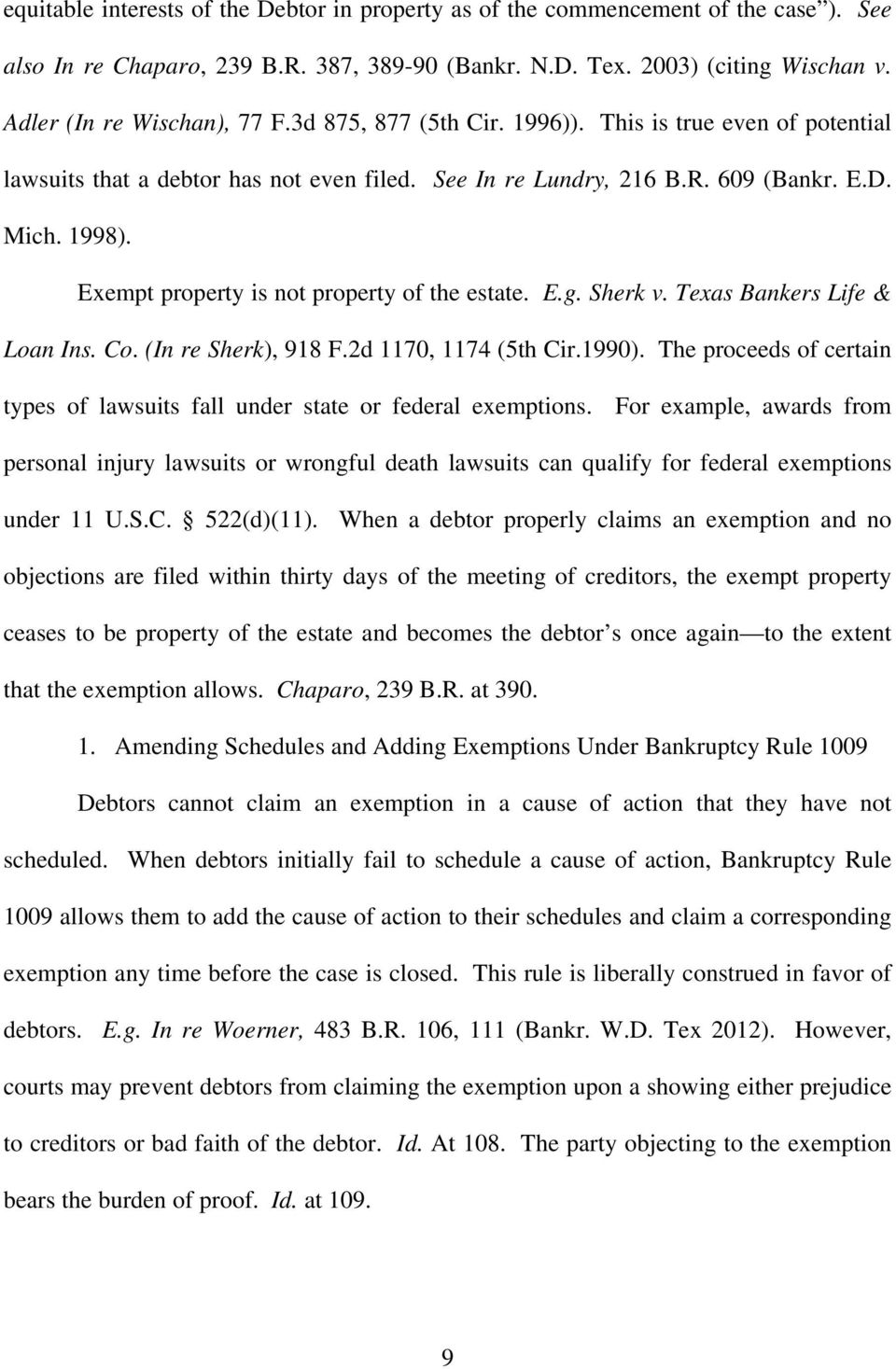 Exempt property is not property of the estate. E.g. Sherk v. Texas Bankers Life & Loan Ins. Co. (In re Sherk), 918 F.2d 1170, 1174 (5th Cir.1990).