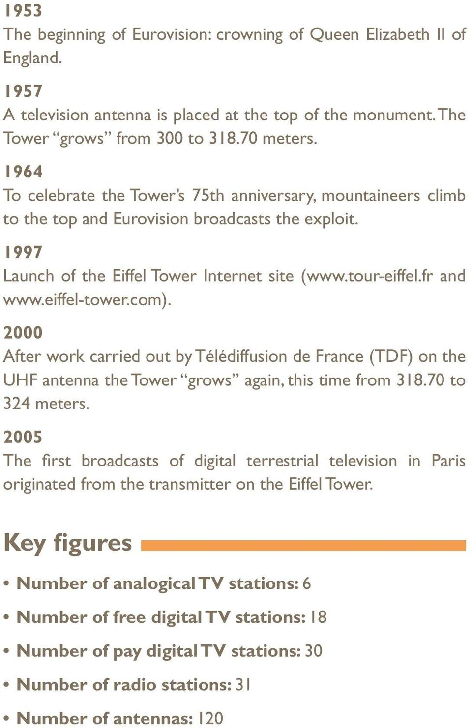 eiffel-tower.com). 2000 After work carried out by Télédiffusion de France (TDF) on the UHF antenna the Tower grows again, this time from 318.70 to 324 meters.