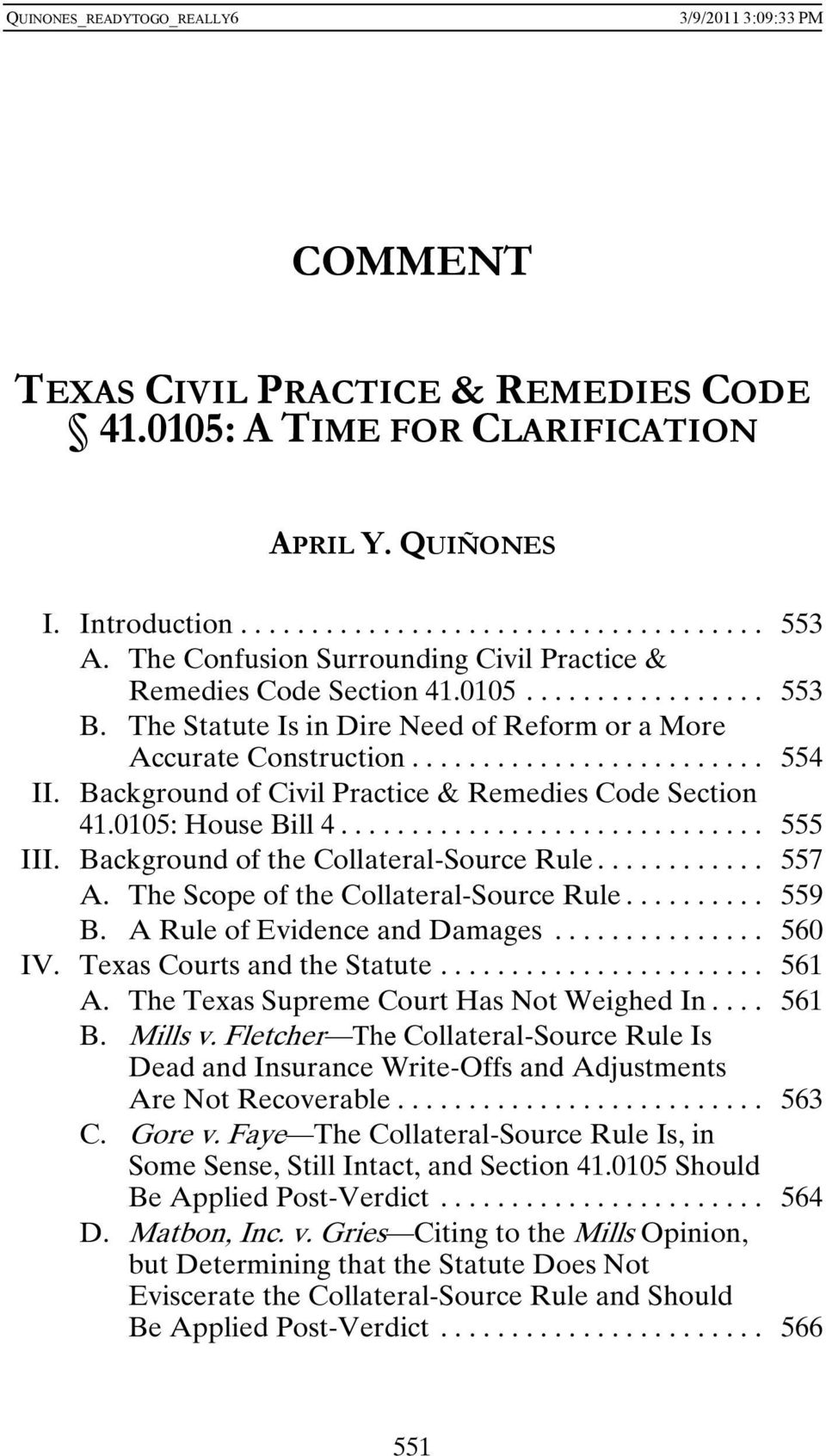 Background of the Collateral-Source Rule... 557 A. The Scope of the Collateral-Source Rule... 559 B. A Rule of Evidence and Damages... 560 IV. Texas Courts and the Statute... 561 A.