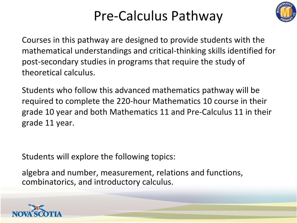 Students who follow this advanced mathematics pathway will be required to complete the 220-hour Mathematics 10 course in their grade 10 year and