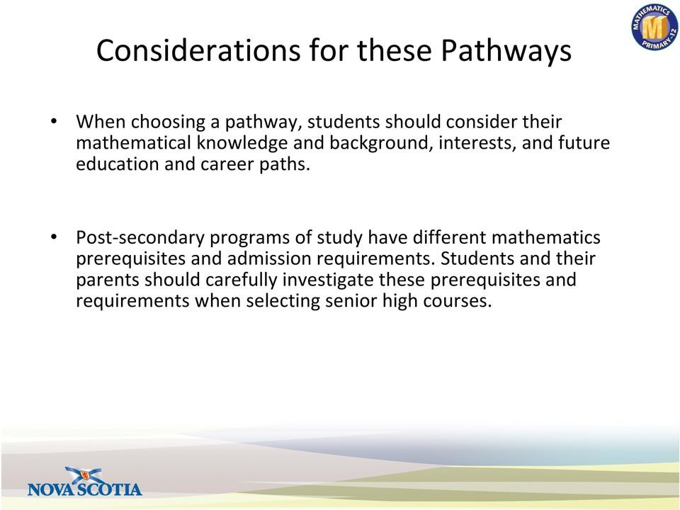Post-secondary programs of study have different mathematics prerequisites and admission requirements.
