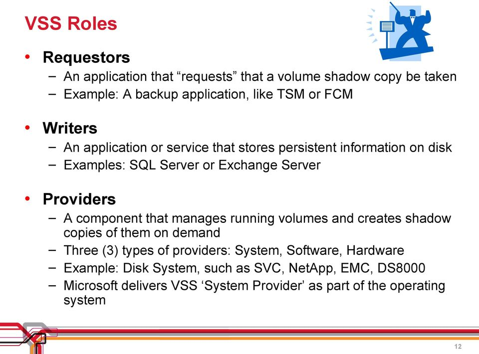 component that manages running volumes and creates shadow copies of them on demand Three (3) types of providers: System, Software,