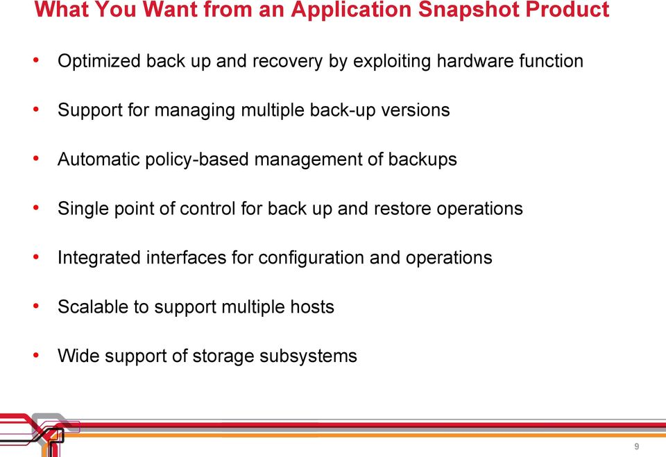 management of backups Single point of control for back up and restore operations Integrated