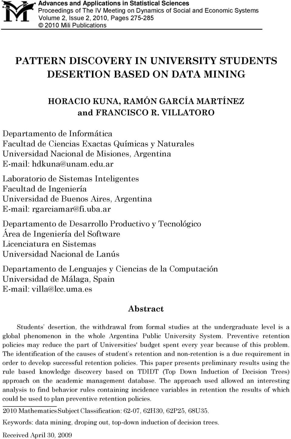 Keywords: data mining, droping out, top-down induction of decision trees. Received April 30, 2009 HORACIO KUNA, RAMÓN GARCÍA MARTÍNEZ and FRANCISCO R.