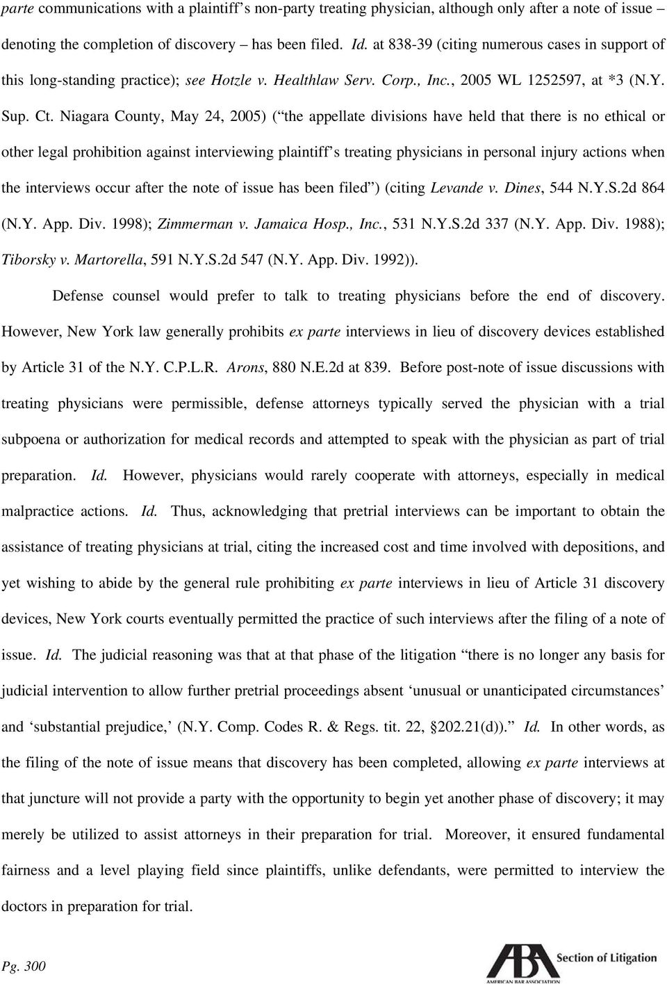 Niagara County, May 24, 2005) ( the appellate divisions have held that there is no ethical or other legal prohibition against interviewing plaintiff s treating physicians in personal injury actions