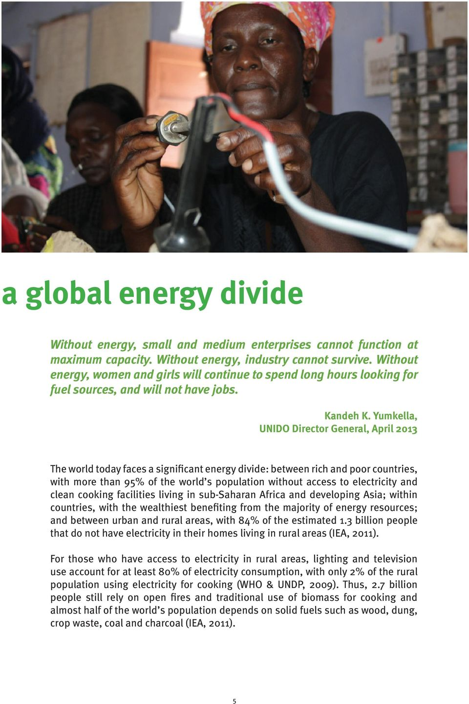 Yumkella, UNIDO Director General, April 2013 The world today faces a significant energy divide: between rich and poor countries, with more than 95% of the world s population without access to