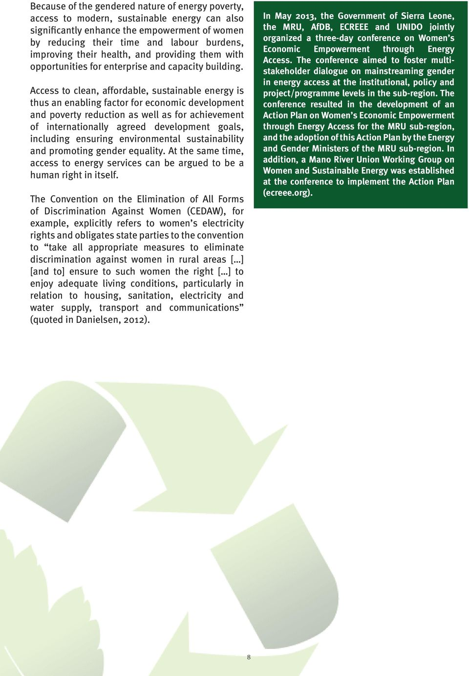 The outcome document of the 2012 UN Conference on Sustainable Development (Rio+20), The Future We Want, called for commitments to specific actions to achieve sustainable development, including
