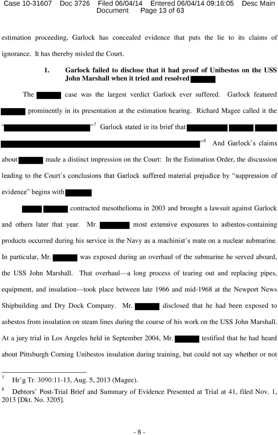 Richard Magee called it the 7 Garlock stated in its brief that 8 And Garlock s claims about made a distinct impression on the Court: In the Estimation Order, the discussion leading to the Court s
