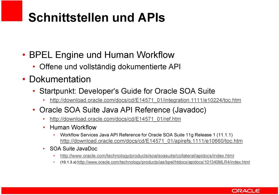 htm Human Workflow Workflow Services Java API Reference for Oracle SOA Suite 11g Release 1 (11.1.1) http://download.oracle.com/docs/cd/e14571_01/apirefs.1111/e10660/toc.