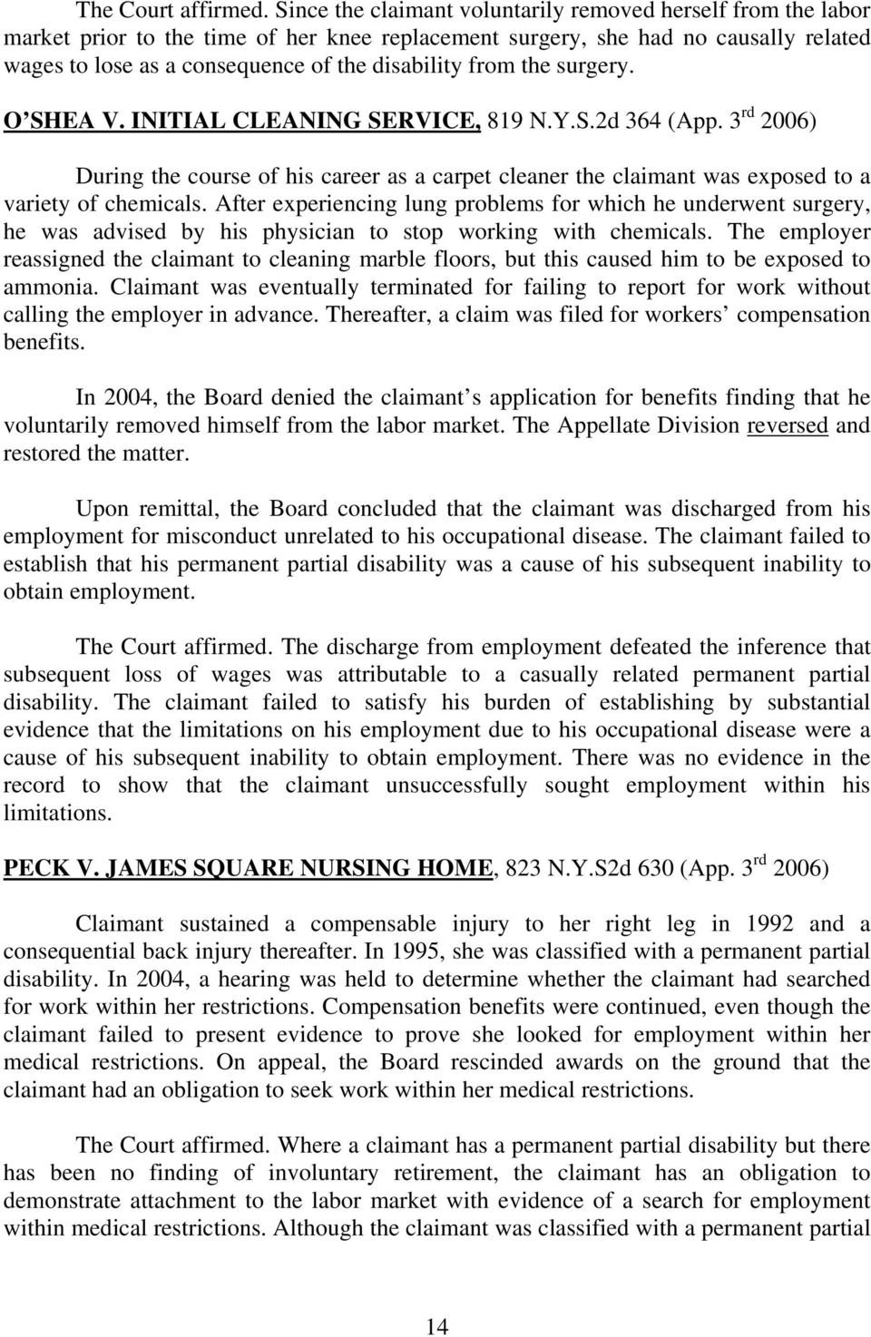 from the surgery. O SHEA V. INITIAL CLEANING SERVICE, 819 N.Y.S.2d 364 (App. 3 rd 2006) During the course of his career as a carpet cleaner the claimant was exposed to a variety of chemicals.