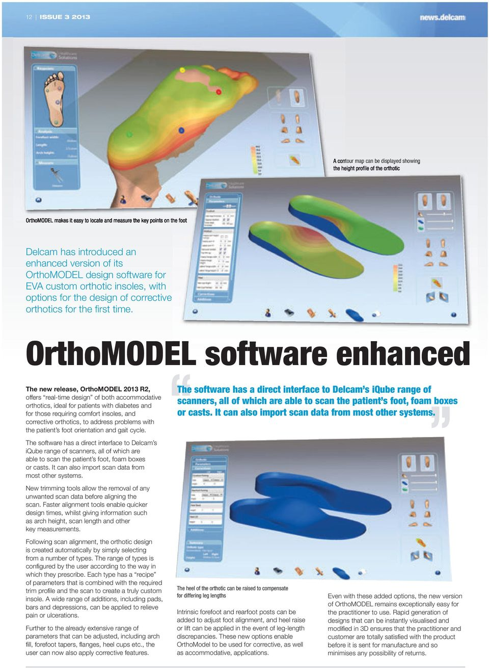 OrthoMODEL software enhanced The new release, OrthoMODEL 2013 R2, offers real-time design of both accommodative orthotics, ideal for patients with diabetes and for those requiring comfort insoles,