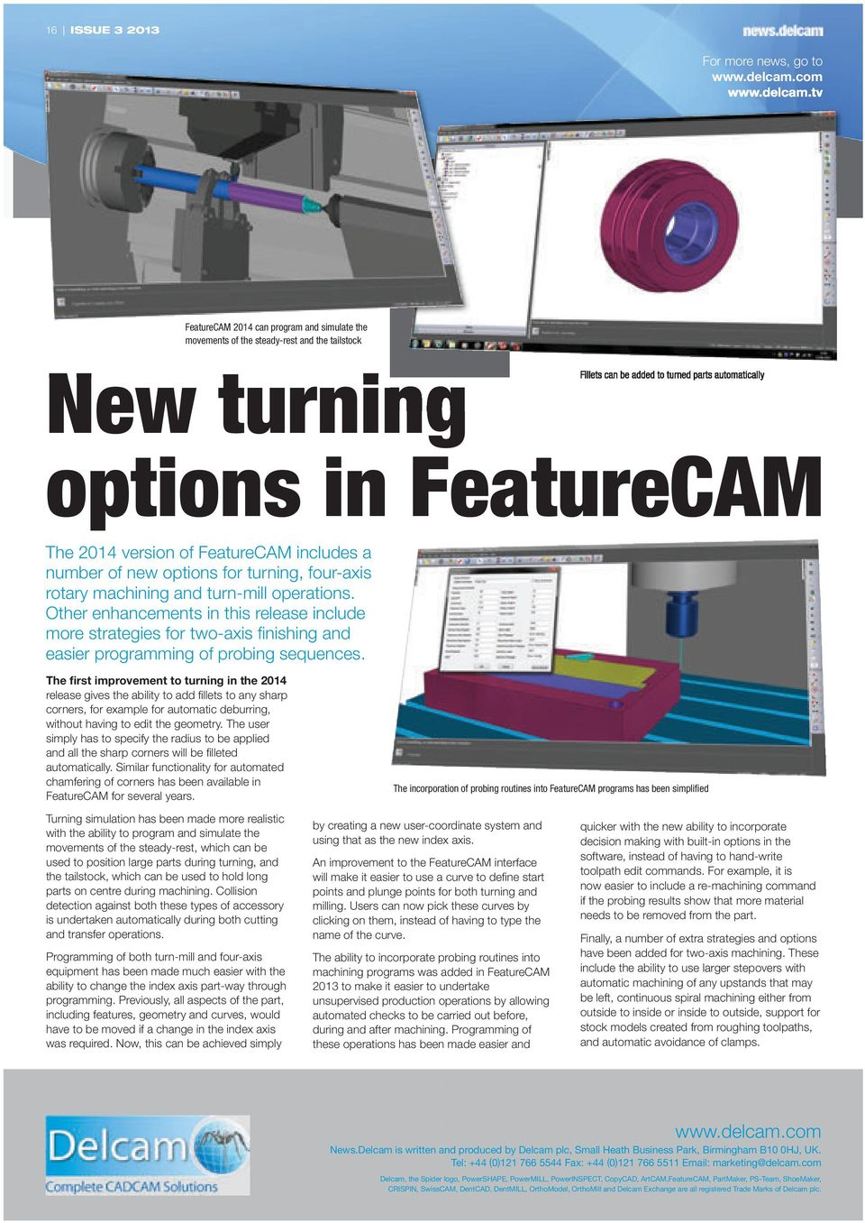 tv FeatureCAM 2014 can program and simulate the movements of the steady-rest and the tailstock New turning Fillets can be added to turned parts automatically options in FeatureCAM The 2014 version of