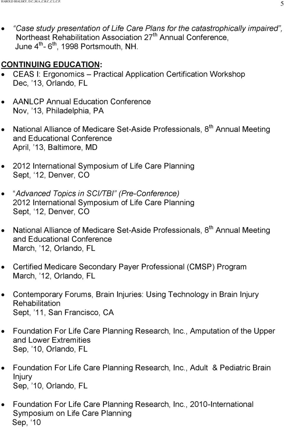 Set-Aside Professionals, 8 th Annual Meeting and Educational Conference April, 13, Baltimore, MD 2012 International Symposium of Life Care Planning Sept, 12, Denver, CO Advanced Topics in SCI/TBI