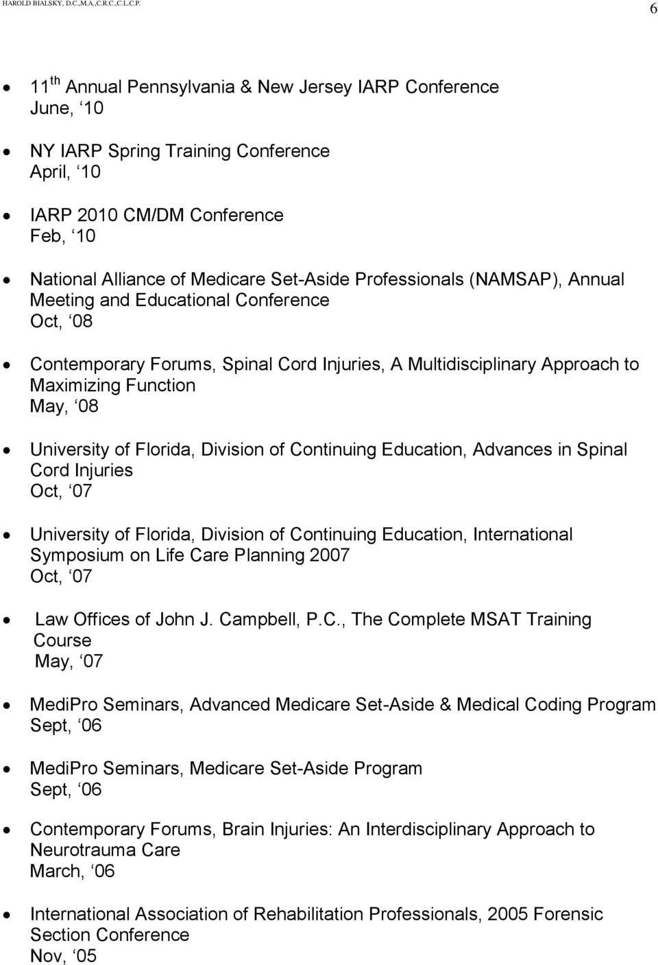 Continuing Education, Advances in Spinal Cord Injuries Oct, 07 University of Florida, Division of Continuing Education, International Symposium on Life Care Planning 2007 Oct, 07 Law Offices of John