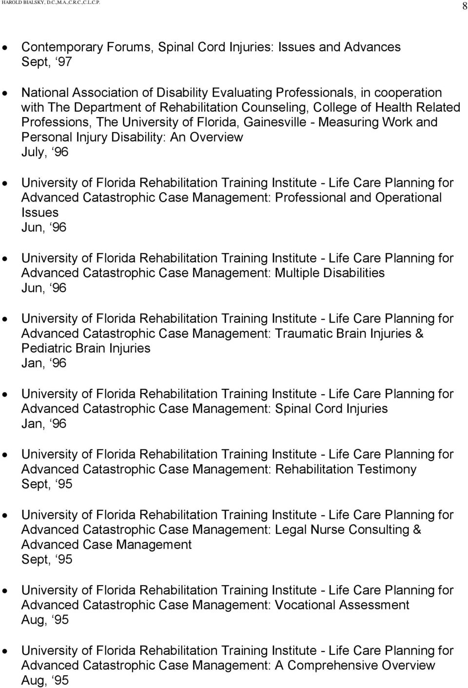 and Operational Issues Jun, 96 Advanced Catastrophic Case Management: Multiple Disabilities Jun, 96 Advanced Catastrophic Case Management: Traumatic Brain Injuries & Pediatric Brain Injuries Jan, 96