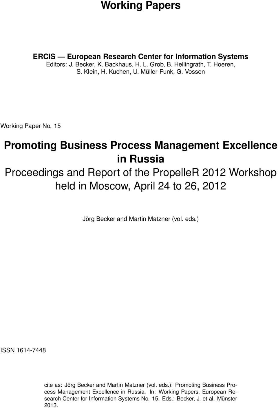 15 Promoting Business Process Management Excellence in Russia Proceedings and Report of the PropelleR 2012 Workshop held in Moscow, April 24 to 26, 2012 Jörg